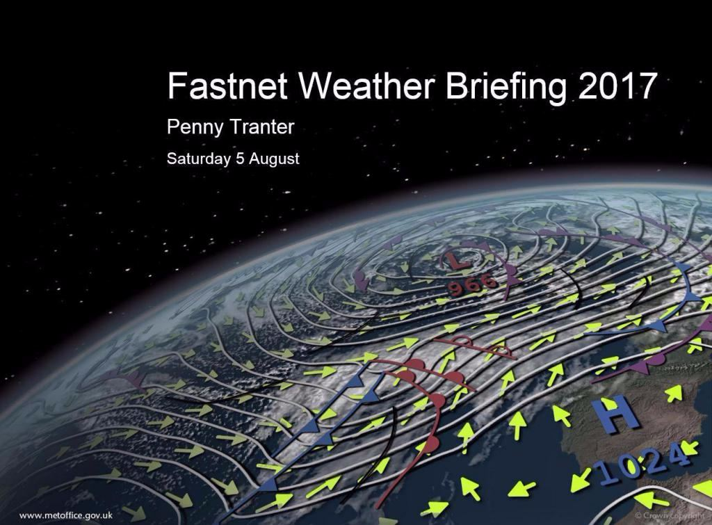 Fastnet Weather Briefing by Penny Tranter, UK Met Office